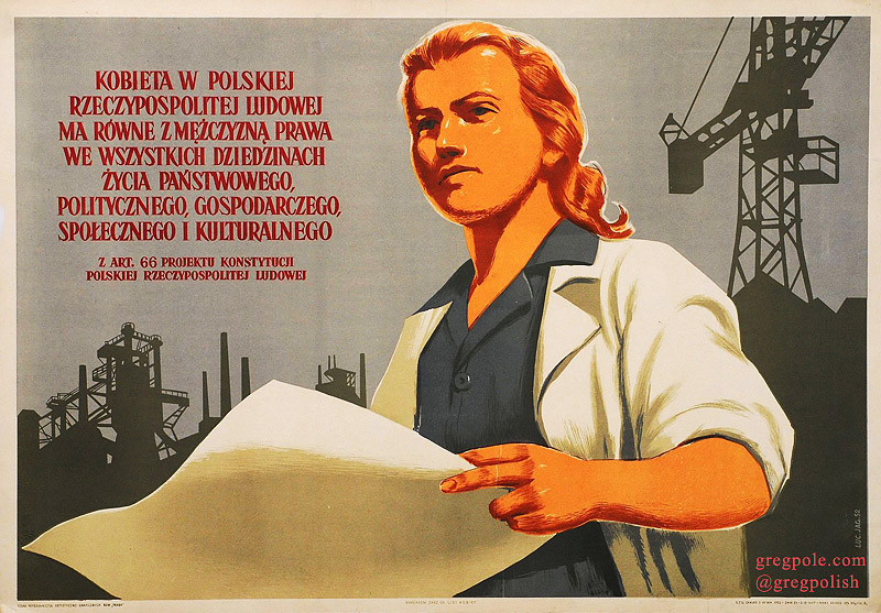 A woman in People's Republic of Poland has equal rights to a man in all aspects of national, political, economical, social and cultural life.